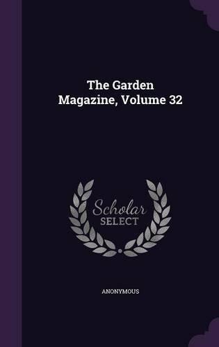 The Garden Magazine, Volume 32