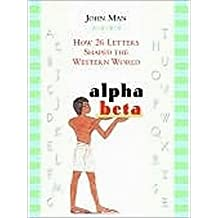 Alpha Beta: How 26 Letters Shaped the Western World by John Man (2005-12-23)