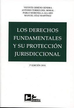 LOS DERECHOS FUNDAMENTALES Y SU PROTECCIÓN JURISDICCIONAL por VICENTE GIMENO SENDRA