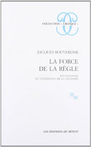 La Force de la règle : Wittgenstein et l'invention de la nécessité