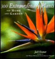 300 Extraordinary Plants for Home and Garden