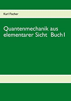 Quantenmechanik aus elementarer Sicht Buch 1 von [Fischer, Karl]