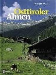 Osttiroler Almen: Lage, Zugang, Geschichte und Geschichten von rund 300 Almen