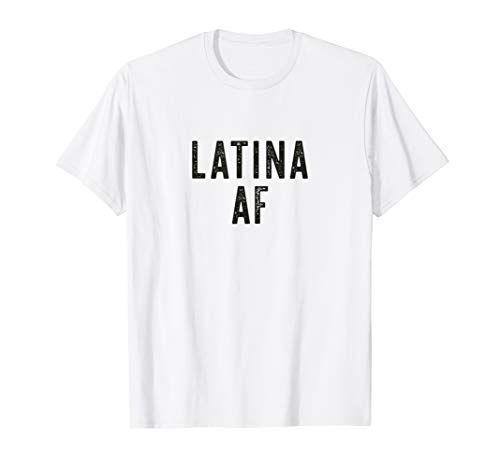 25a72fd4 Latina AF, Latinas Pride, Womens Feminist Gift, Latin Girls T-Shirt