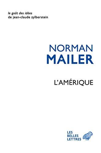 L'Amérique: Essais, reportages, ruminations (Le Goût des idées t. 21) par Norman Mailer