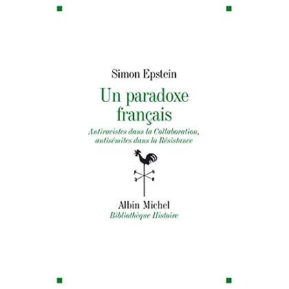 Un paradoxe français : Antiraciste dans la Collaboration antisémites dans la Résistance (Bibliothèque Albin Michel Michel Histoire)