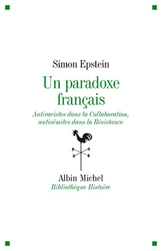 Un paradoxe français : Antiraciste dans la Collaboration, antisémites dans la Résistance (Bibliothèque Histoire) par Simon Epstein