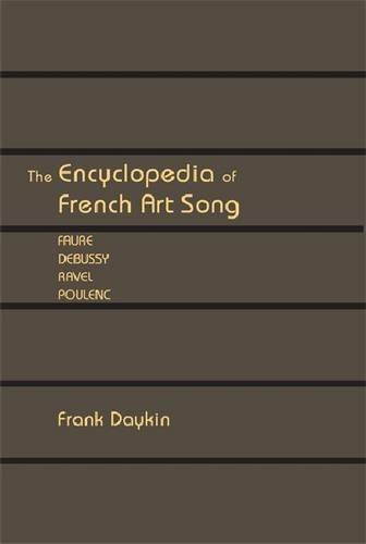 The Encyclopedia of French Art Song: Faure, Debussy, Ravel, Poulenc (Vox Musicae: the Voice, Vocal Pedagogy, and Song) by Frank Daykin (2013-05-30)