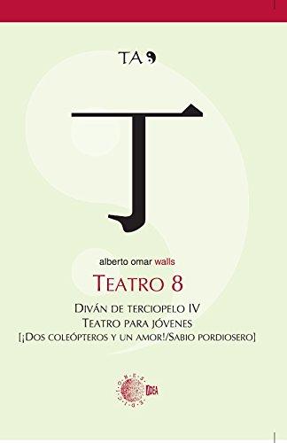 TEATRO 8. DIVAN DE TERCIOPELO IV. ¡DOS COLEOPTEROS Y UN AMOR! / SABIO PORDIOSERO (Teatro Alberto Omar)