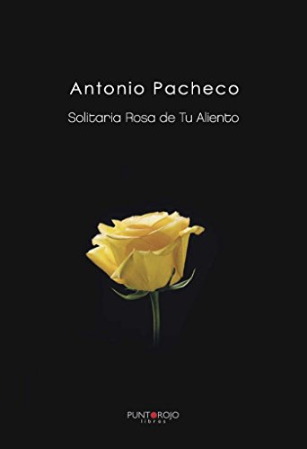 Solitaria Rosa de Tu Aliento por Antonio Pacheco