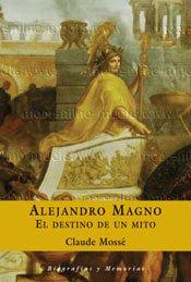 Alejandro Magno: El Destino de un Mito / Alexander the Great (Espasa Forum) par Claude Mosse