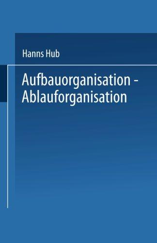 Aufbauorganisation, Ablauforganisation (Praxis der Unternehmensführung)