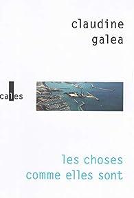 Les choses comme elles sont par Claudine Galéa