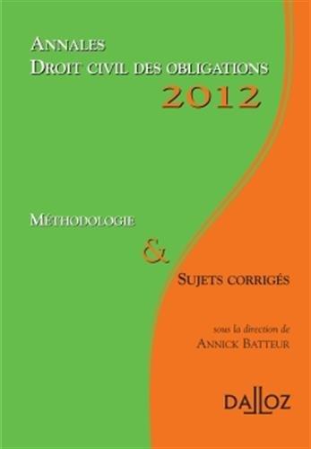 Annales droit civil des obligations 2012: Méthodologie & sujets corrigés
