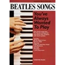 Beatles Songs You've Always Wanted To Play. Partituras para Piano