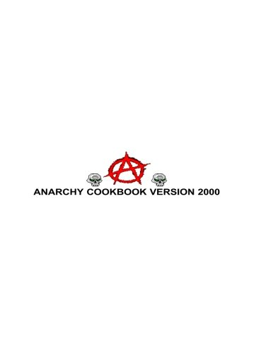 Anarchist Cook Book 2000: Anarchist Cook Book 2000