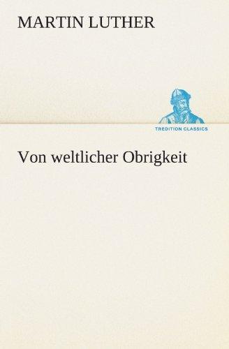Von weltlicher Obrigkeit (TREDITION CLASSICS) by Martin Luther (2011-08-09) par Martin Luther