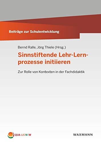 Sinnstiftende Lehr-Lernprozesse initiieren: Zur Rolle von Kontexten in der Fachdidaktik (Beiträge zur Schulentwicklung)