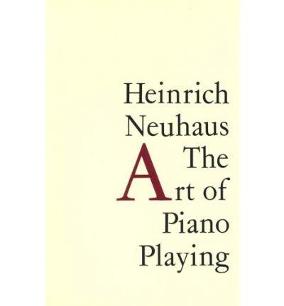 [(The Art of Piano Playing * * )] [Author: Heinrich Neuhaus] [Jan-1998]