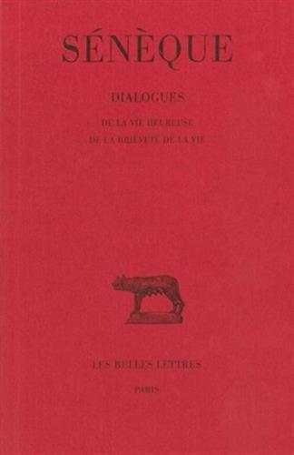 Dialogues. Tome II : De la vie heureuse - De la brièveté de la vie
