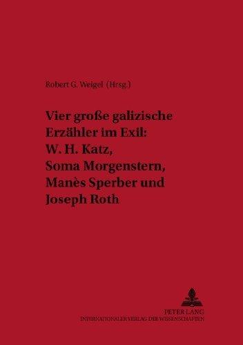 Vier gro????e galizische Erz????hler im Exil: W. H. Katz, Soma Morgenstern, Man????s Sperber und Joseph Roth (New Yorker Beitr????ge zur Literaturwissenschaft) (German Edition) (2005-02-18)