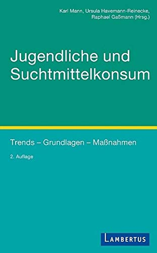 Jugendliche und Suchtmittelkonsum: Trends - Grundlagen - Maßnahmen