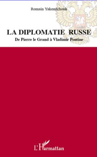 La diplomatie russe: De Pierre le Grand à Vladimir Poutine
