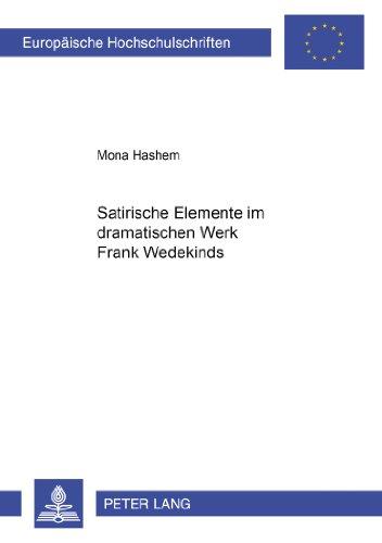 Europäische Hochschulschriften / European University Studies / Publications Universitaires Européennes / Reihe 1: Deutsche Sprache und Literatur / ... Elemente im dramatischen Werk Frank Wedekinds
