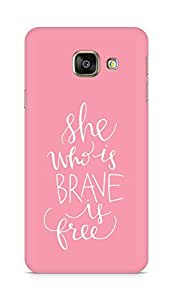 AMEZ she who is brave is free Back Cover For Samsung Galaxy A3 (2016 EDITION)