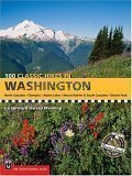 100 Classic Hikes in Washington: North Cascades, Olympics, Mount Rainier and South Cascades by Spring, Ira, Manning, Harvey published by Mountaineers Books (1998)