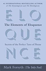 [(The Elements of Eloquence: Secrets of the Perfect Turn of Phrase)] [Author: Mark Forsyth] published on (October, 2014)