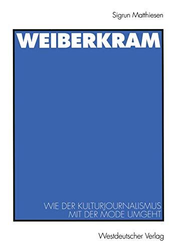 Weiberkram: Wie der Kulturjournalismus mit der Mode umgeht (Journalistik: Forschungsimpulse für die Praxis)