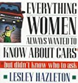 Everything Women Always Wanted to Know about Cars; But Didn't Know Who to Ask by Lesley Hazelton (1995-08-01)