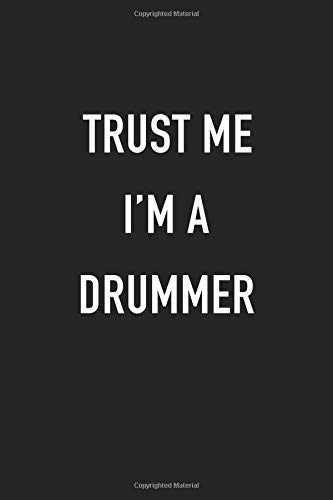 Trust Me I'm A Drummer: A 6x9 Inch Matte Softcover Journal Notebook With 120 Blank Lined Pages And A Funny Musician Band Member Cover Slogan