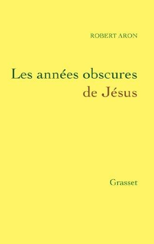 Les années obscures de Jésus (essai français) par Robert Aron