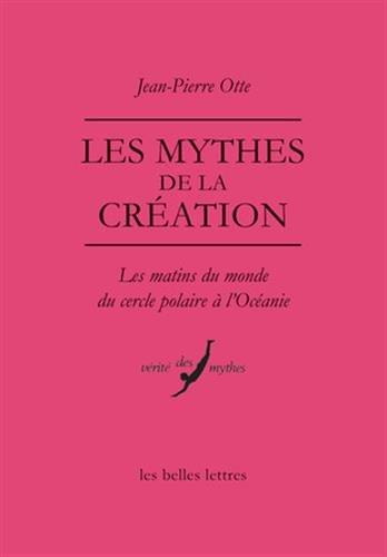 Les Mythes de la création: Les matins du monde du Cercle polaire à l'Océanie
