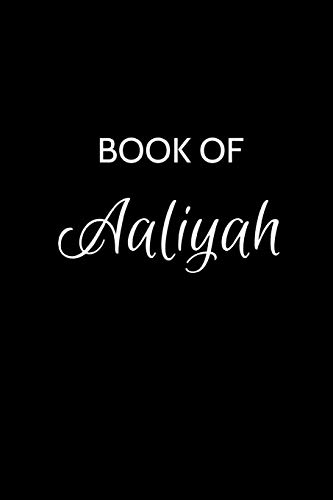 Book of Aaliyah: A Gratitude Journal Notebook for Women or Girls with the name Aaliyah - Beautiful Elegant Bold & Personalized - An Appreciation Gift ... Lined Writing Pages - 6