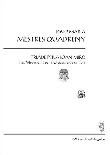 Tríade per a Joan Miró: Tres moviments per a orquestra de cambra (Catalan Edition) por Josep Maria Mestres Quadreny
