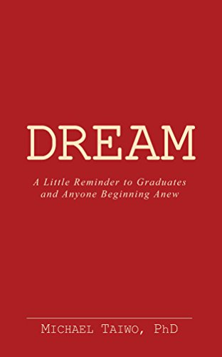 Dream: A Little Reminder to Graduates and Anyone Beginning Anew  (English Edition)