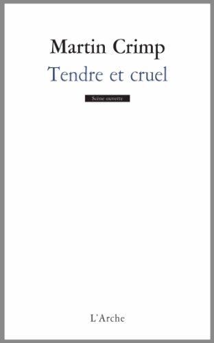 Tendre et cruel par Martin Crimp