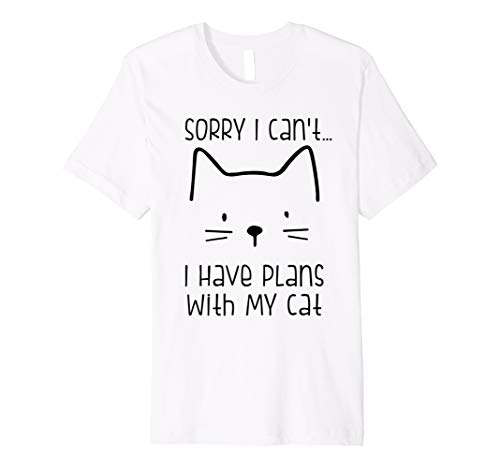 4690e7b1785 Sorry I Can t I Have Plans with My Cat Owner Lover T-shirt