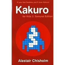 Kakuro for Kids 2: Samurai Edition by Alastair Chisholm (2006-03-20)