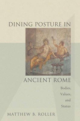 [(Dining Posture in Ancient Rome : Bodies, Values, and Status)] [By (author) Matthew B. Roller] published on (July, 2006)