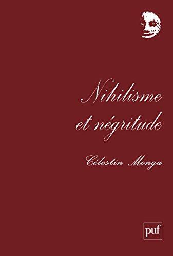 Nihilisme et négritude: Les arts de vivre en Afrique (Perspectives critiques) por Célestin Monga