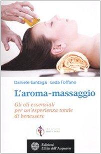 l'aroma-massaggio. gli oli essenziali per un'esperienza totale di benessere