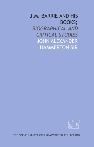 J.M. Barrie and his books;: biographical and critical studies