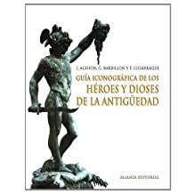 Guia iconografica de los heroes y dioses de la antiguedad/ Iconography Guide of the ancient gods and heroes (Libros Singulares) (Spanish Edition) by Aghion, I., Barbillon, C., Lissarrague, F. (2008) Hardcover