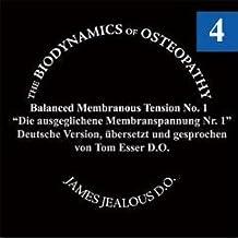 Biodynamische Osteopathie - Ausgeglichene Membranspannung Nr. 1: Original von James S. Jealous, D.O. Deutsche Fassung