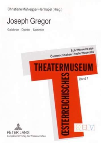Joseph Gregor: Gelehrter - Dichter - Sammler (Schriftenreihe des Österreichischen Theatermuseums, Band 1)