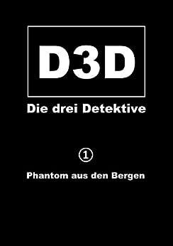 Phantom aus den Bergen (D3D - Die drei Detektive 1)